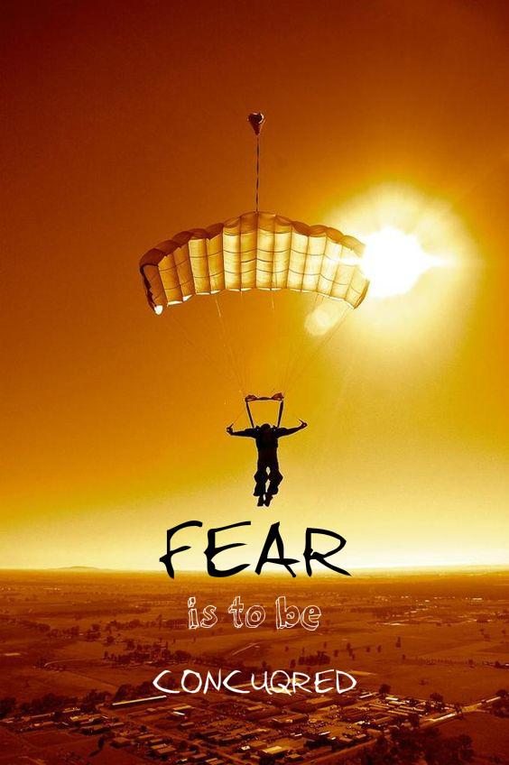Страхът съществува, за да бъде побеждаван.